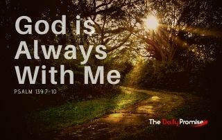God is Always With Me - Psalm 139:7-10