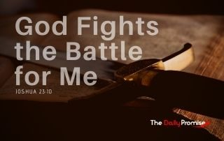 God Fights the Battle For Me - Joshua 23:10