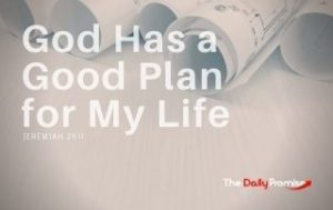 God Has a Good Plan for My Life - Jeremiah 29:11