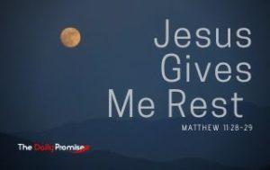 Jesus Gives Me Rest - Matthew 11:28-29