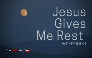 Jesus Gives Me Rest - Matthew 11:28-29