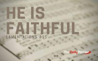 He is Faithful - Lamentation 3:23