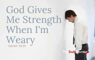 God Gives Me Strength When I Am Weary - Isaiah 40:29