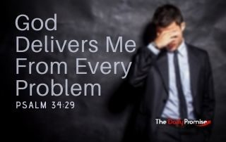 God Delivers Me From Every Problem - Psalm 34:29