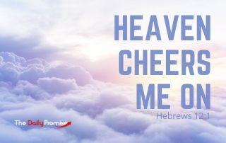 Heaven Cheers Me On - Hebrews 12:1