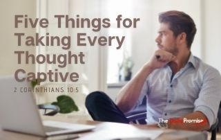 Five Things for Taking Every Thought Captive - 2 Corinthians 10:5