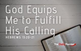 God Equips Me to Fulfill His Calling - Hebrews 13:20-21