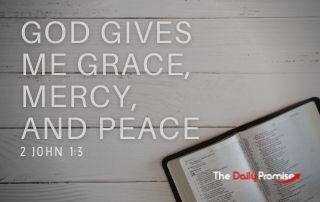 God Gives Me Grace, Mercy, and Peace - 2 John 1:3