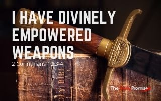 I Have Divinely Empowered Weapons - 2 Corinthians 10:3-4