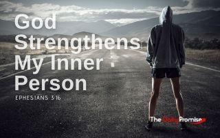 God Strengthens My Inner Person - Ephesians 3:16