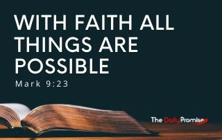 With Faith All Things Are Possible - Mark 9:23