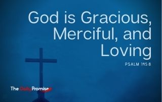 God is Gracious, Merciful, and Loving - Psalm 145:8