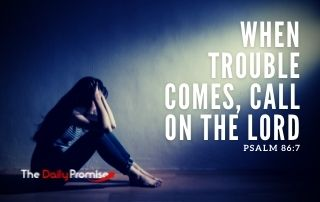 When Trouble Comes, Call on the Lord - Psalm 86:7