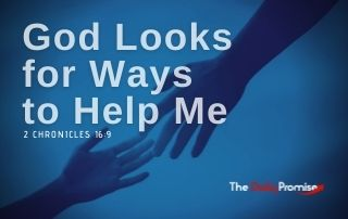 God Looks for Ways to Help Me - 2 Chronicles 16:9
