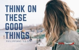 Think on These Good Things - Philippians 4:8