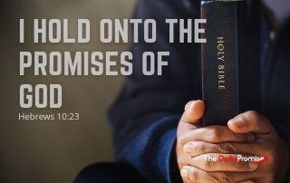 I Hold onto the Promises of God - Hebrews 10:23