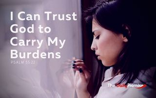 I Can Trust God to Carry my Burdens - Psalm 55:22