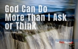 God Can Do More Than I Ask or Think - Ephesians 3:20
