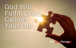 God Will Fulfill Every Call on Your Life - 1 Thessalonians 5:24