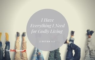 I Have Everything I Need for Godly Living - 2 Peter 1:3