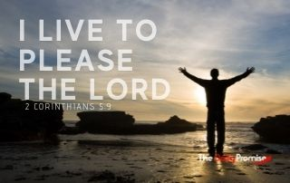 I Live to Please the Lord - 2 Corinthians 5:9