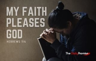 My Fatih Pleases God - Hebrews 11:6