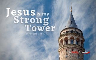 I Have a Strong Tower - Proverbs 18:10