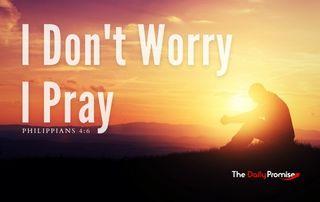 I Don't Worry, I Pray - Philippians 4:6