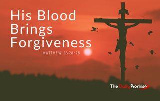 His blood Brings Forgiveness - Matthew 226:27-28