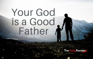 Your God is a Good Father - Matthew 7:11