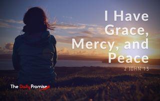 I Have Grece, Mercy, and Peace - 2 John 1:3