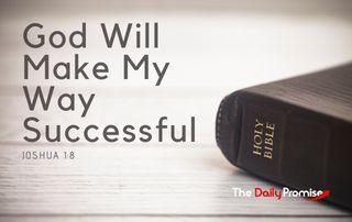 God Will Make My Way Successful - Joshua 1:8