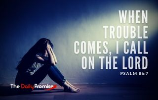 When Trouble Comes, I Call on the Lord - Psalm 86:7
